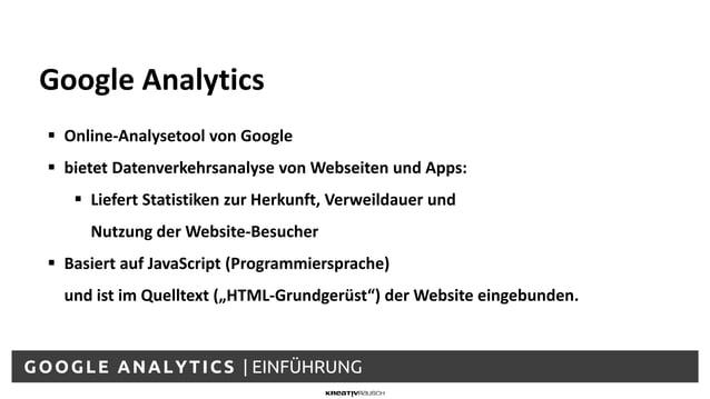 GOOGLE ANALYTICS | EINFÜHRUNG  Online-Analysetool von Google  bietet Datenverkehrsanalyse von Webseiten und Apps:  Lief...