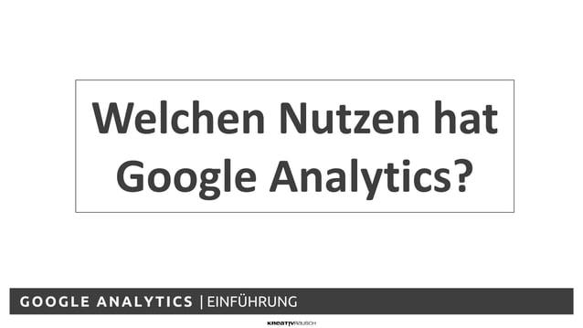 GOOGLE ANALYTICS | EINFÜHRUNG Welchen Nutzen hat Google Analytics?