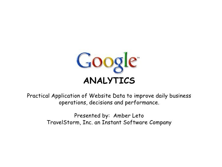 ANALYTICS Practical Application of Website Data to improve daily business             operations, decisions and performanc...