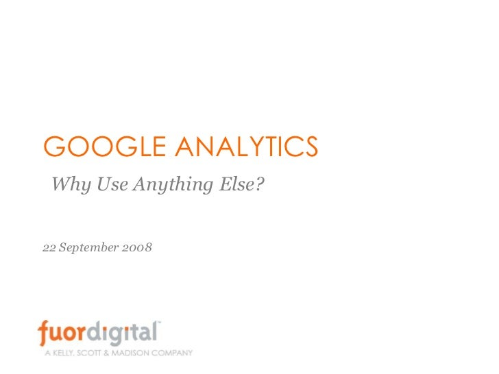 GOOGLE ANALYTICS  Why Use Anything Else?   22 September 2008