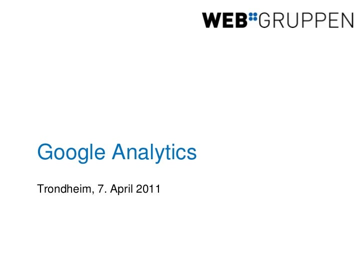 Google Analytics<br />Trondheim, 7. April 2011<br />
