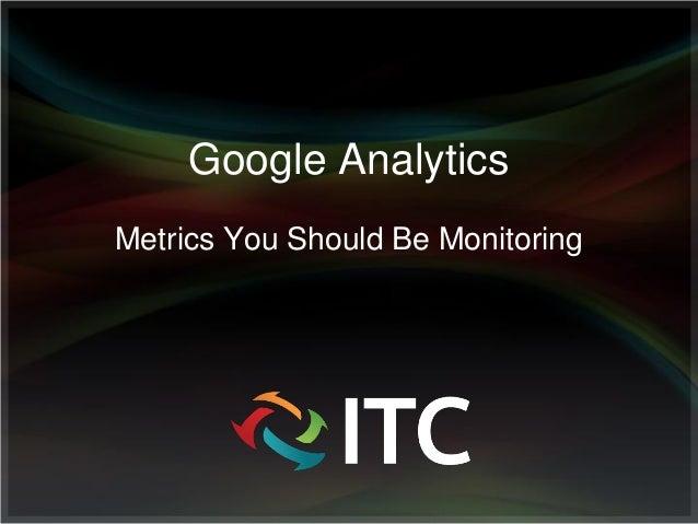 Google Analytics Metrics You Should Be Monitoring