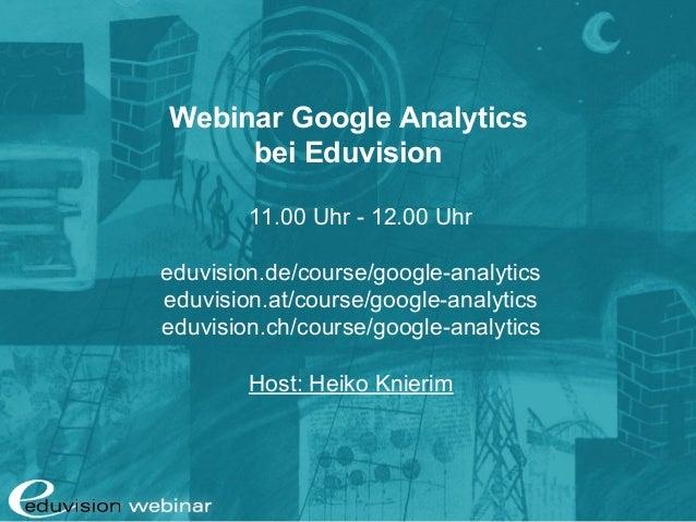 Webinar Google Analytics bei Eduvision 11.00 Uhr - 12.00 Uhr eduvision.de/course/google-analytics eduvision.at/course/goog...