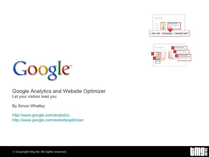 Google Analytics and Website Optimizer Let your visitors lead you By Simon Whatley http://www.google.com/analytics http://...
