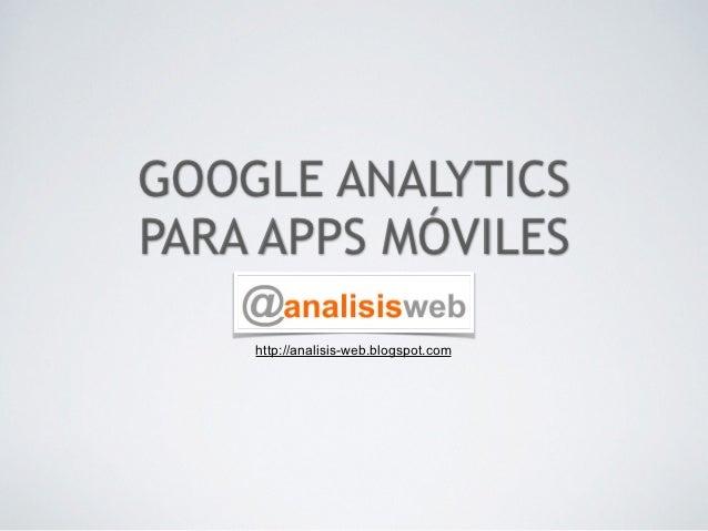 GOOGLE ANALYTICS !PARA APPS MÓVILES    http://analisis-web.blogspot.com