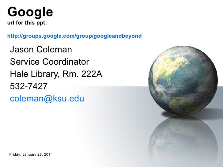 Jason Coleman Service Coordinator Hale Library, Rm. 222A 532-7427 [email_address] Friday, January 28, 2011 Google url for ...