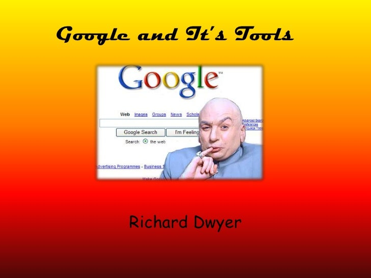 Google and It's Tools<br />Richard Dwyer<br />