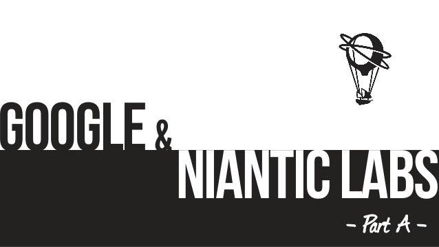 Google NianticLabs & - Part A -