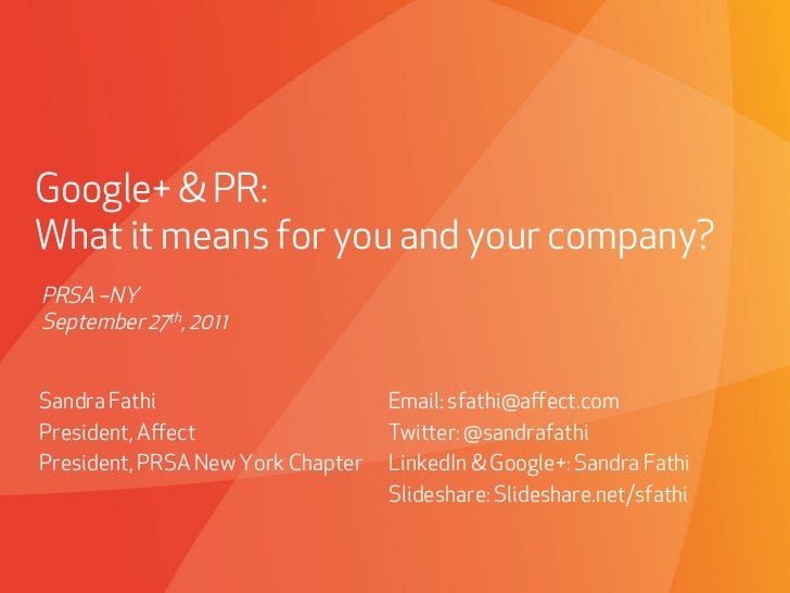 Google+ & PR:What it means for you and your company?PRSA –NYSeptember 27th, 2011Sandra Fathi                            Em...