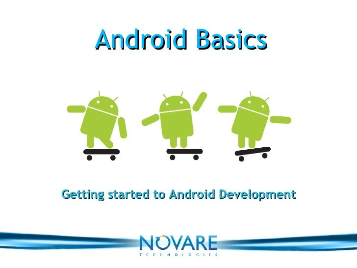 Android Basics Getting started to Android Development