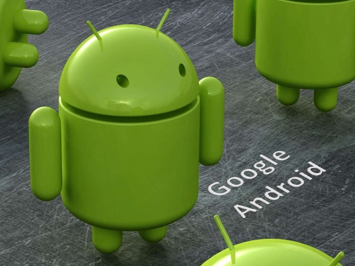 GOOGLE ANDROID<br />Google<br />Android<br />