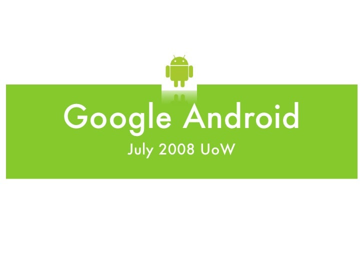 Google Android    July 2008 UoW