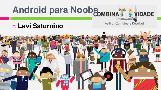 Android para Noobs  Levi Saturnino