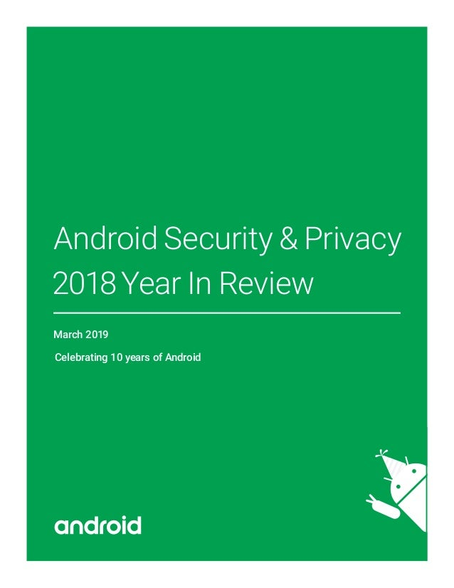 Android Security & Privacy 2018Year In Review March 2019 Celebrating 10 years of Android