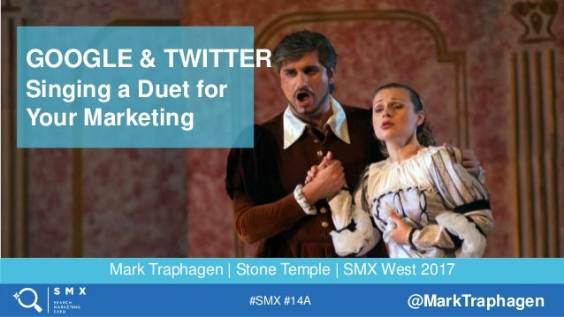 Mark Traphagen | Stone Temple | SMX West 2017 GOOGLE & TWITTER Singing a Duet for Your Marketing @MarkTraphagen#SMX #14A