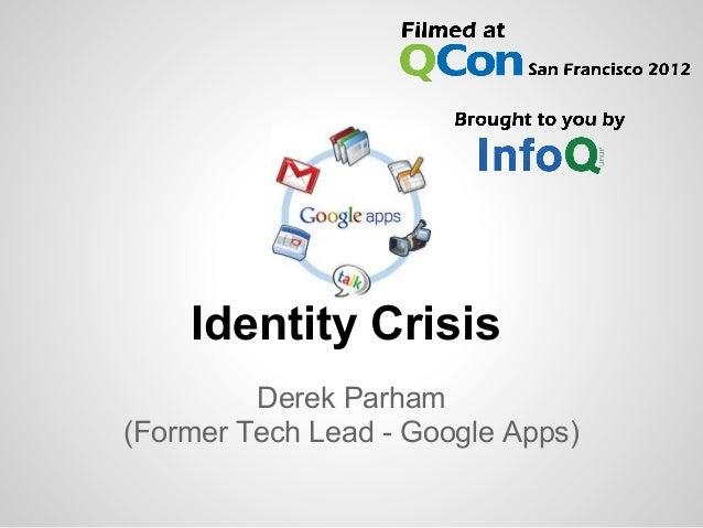 Identity CrisisDerek Parham(Former Tech Lead - Google Apps)