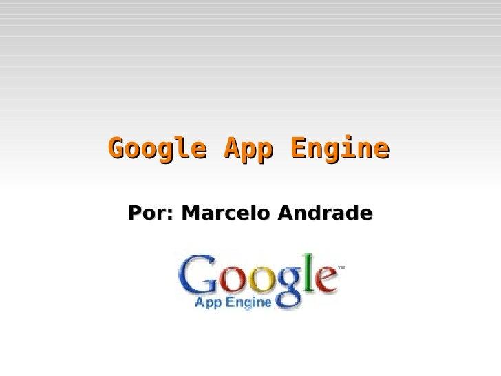 Google App Engine Por: Marcelo Andrade