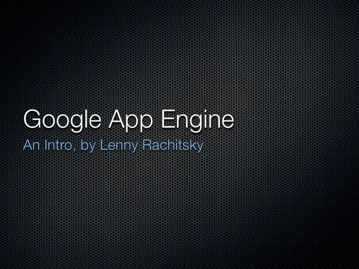 Google App Engine An Intro, by Lenny Rachitsky