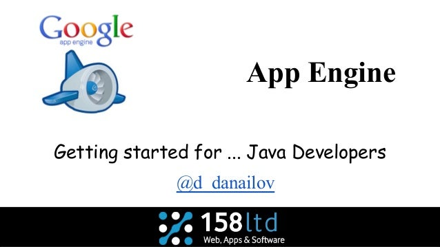 App Engine Getting started for ... Java Developers @d_danailov