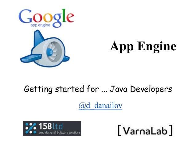 App EngineGetting started for ... Java Developers@d_danailov