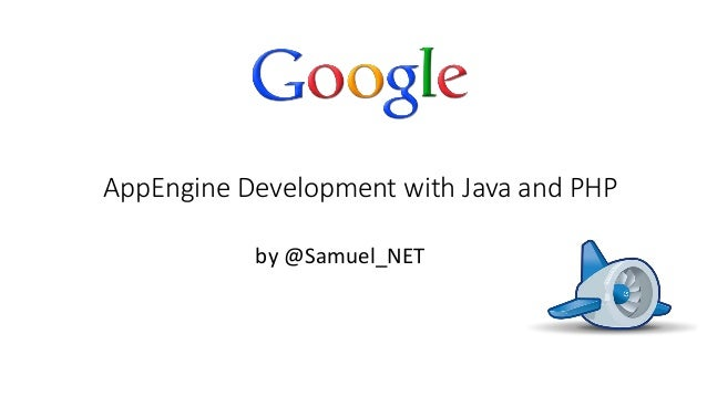 AppEngine Development with Java and PHP by @Samuel_NET