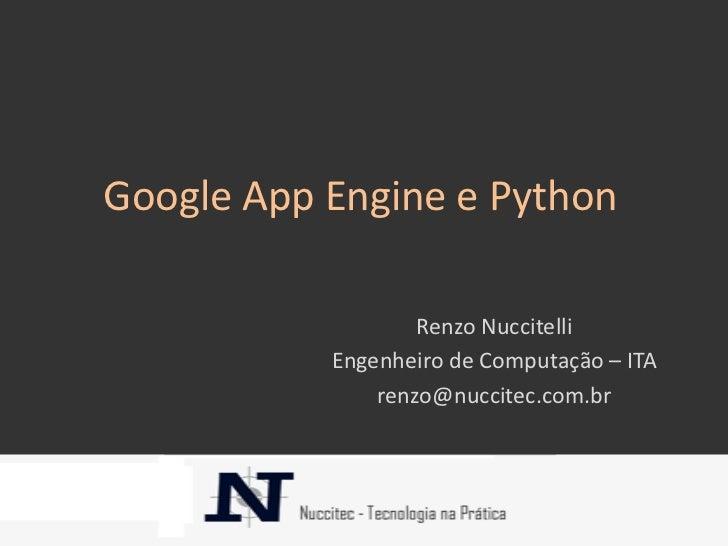 Google App Engine e Python                   Renzo Nuccitelli           Engenheiro de Computação – ITA               renzo...