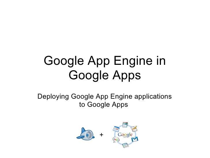 Google App Engine in Google Apps Deploying Google App Engine applications to Google Apps  +