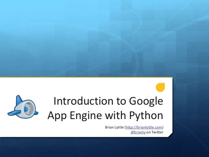 Introduction to Google App Engine with Python<br />Brian Lyttle (http://brianlyttle.com)<br />@brianly on Twitter<br />