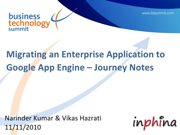 Migrating an Enterprise Application toGoogle App Engine – Journey NotesNarinder Kumar & Vikas Hazrati11/11/2010
