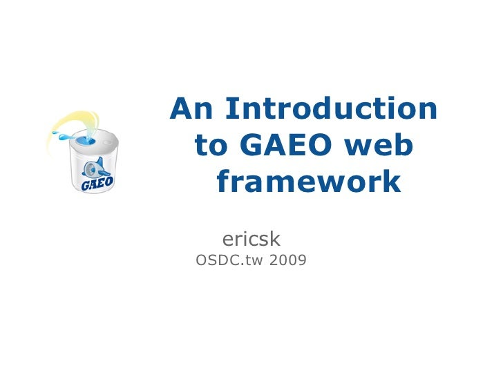 An Introduction  to GAEO web   framework    ericsk  OSDC.tw 2009
