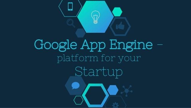 Google App Engine - platform for your Startup