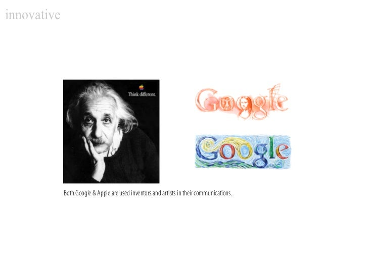 innovative                  Both Google & Apple are used inventors and artists in their communications.
