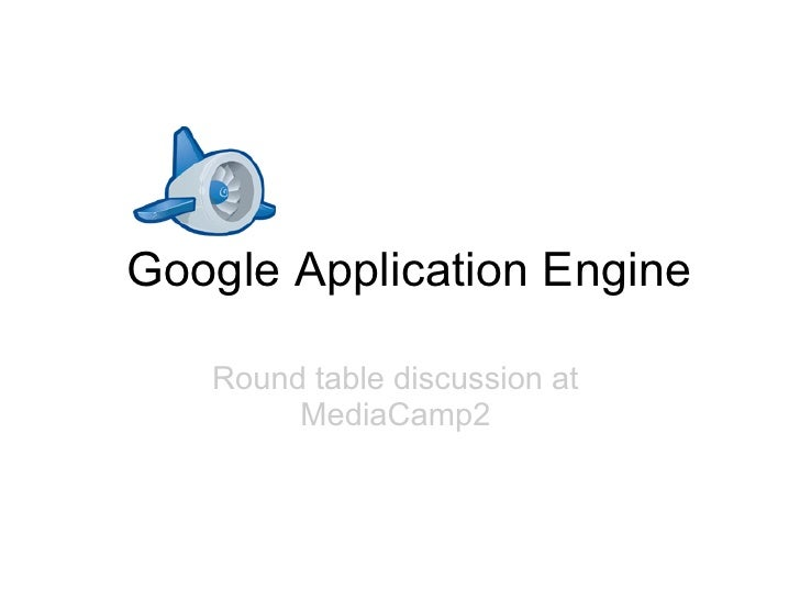 Google Application Engine     Round table discussion at         MediaCamp2