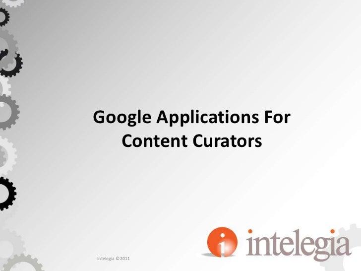 Google Applications For Content Curators<br />Intelegia ©2011<br />