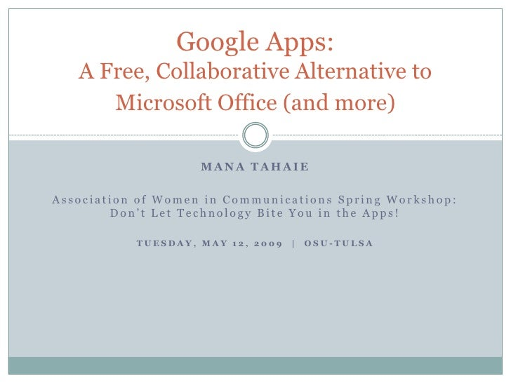 Google Apps:    A Free, Collaborative Alternative to       Microsoft Office (and more)                      MANA TAHAIE  A...