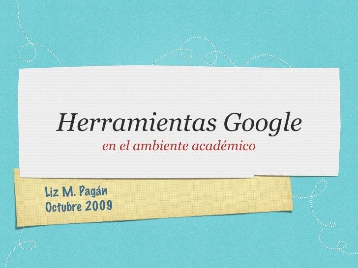 <ul><li>en el ambiente académico </li></ul>Liz M. Pagán Octubre 2009