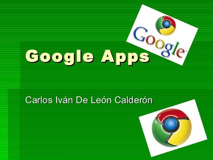 Google Apps Carlos Iván De León Calderón