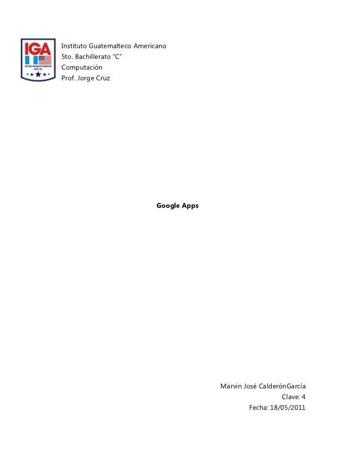 "-632460-61595Instituto Guatemalteco Americano<br />5to. Bachillerato ""C""<br />Computación<br />Prof. Jorge Cruz<br />Googl..."