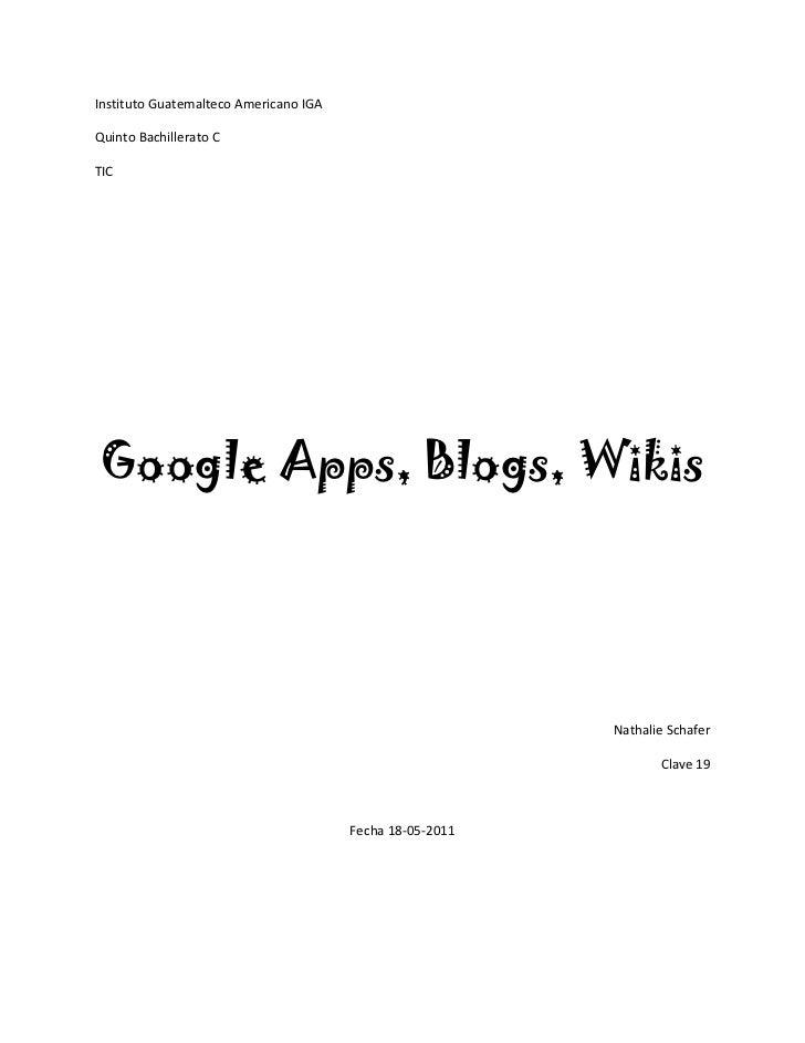 Instituto Guatemalteco Americano IGA<br />Quinto Bachillerato C<br />TIC<br />Google Apps, Blogs, Wikis<br />Nathalie Scha...