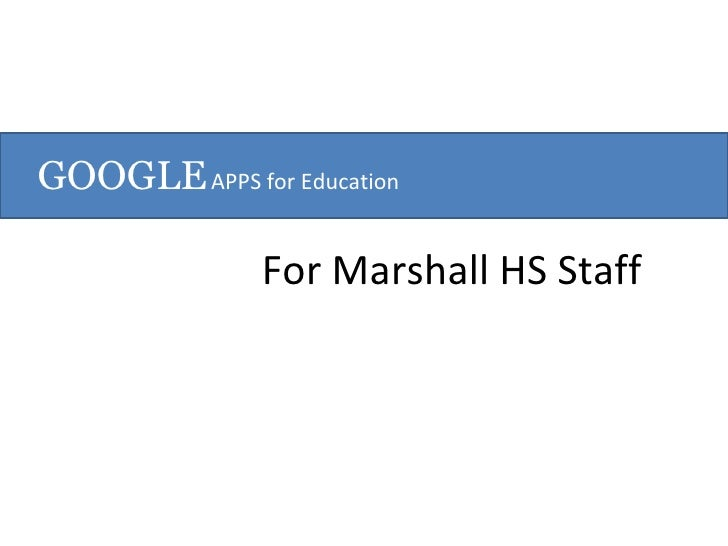 GOOGLE   APPS for Education For Marshall HS Staff