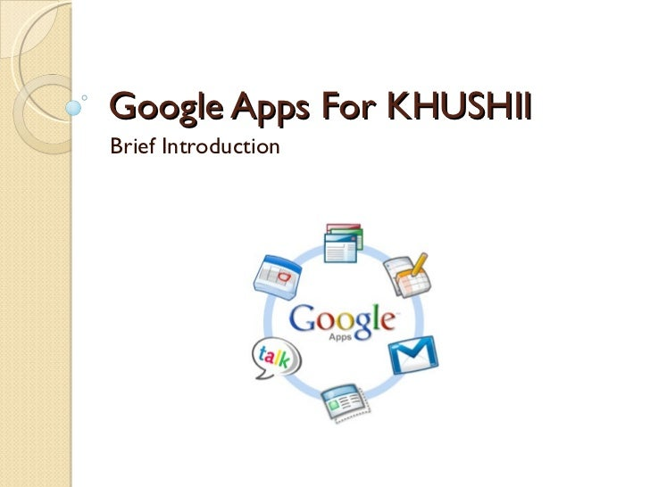 Google Apps For KHUSHII Brief Introduction