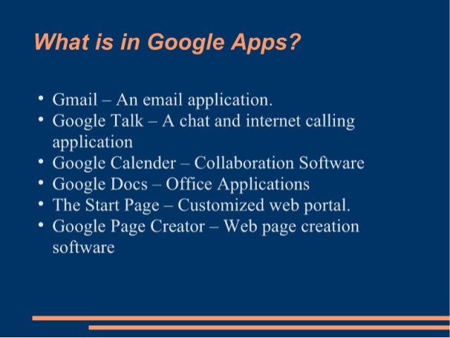 What is in Google Apps?   ' Gmail — An email application.   ° Google Talk — A chat and intemet calling application  ° Goog...