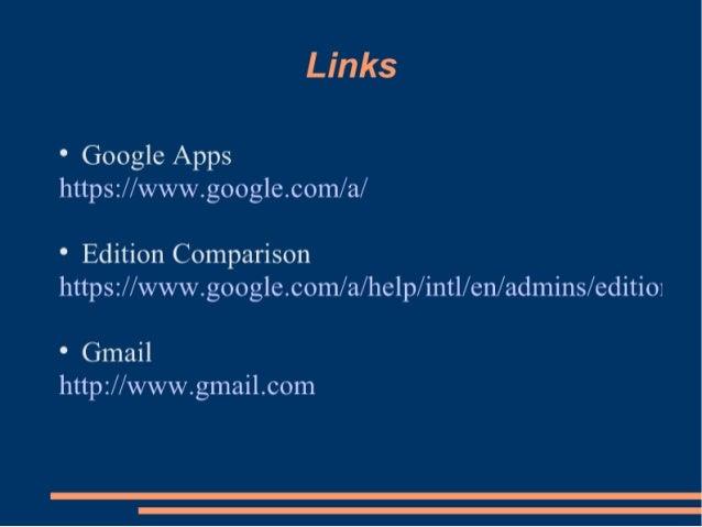 Links  ° Google Apps https: //www. google. corr1/a/   ° Edition Comparison https: //www.  goo gle. corr1/ a/ help/ intl/ e...