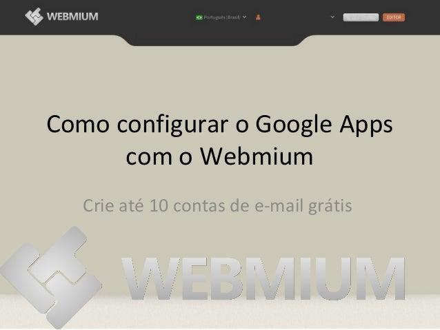 Como configurar o Google Apps      com o Webmium   Crie até 10 contas de e-mail grátis