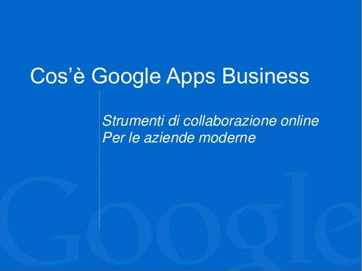 Cos'è Google Apps Business      Strumenti di collaborazione online      Per le aziende moderne