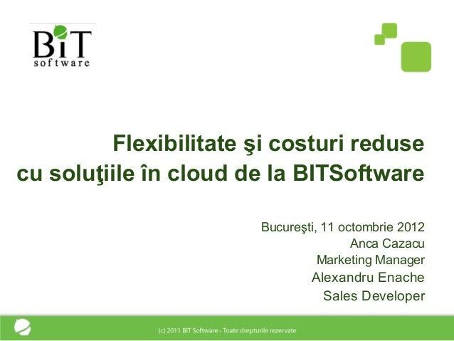 Flexibilitate şi costuri redusecu soluţiile în cloud de la BITSoftware                       Bucureşti, 11 octombrie 2012 ...
