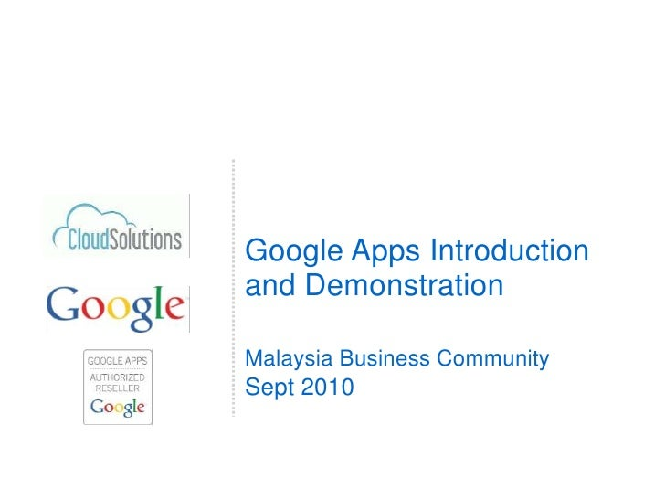 Google Apps Introduction and Demonstration<br /><br />Malaysia Business Community<br />Sept 2010 <br />
