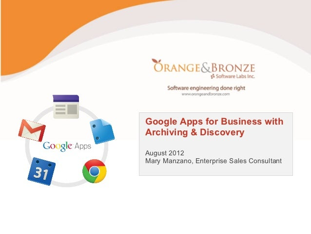 Google Apps for Business withArchiving & DiscoveryAugust 2012Mary Manzano, Enterprise Sales Consultant