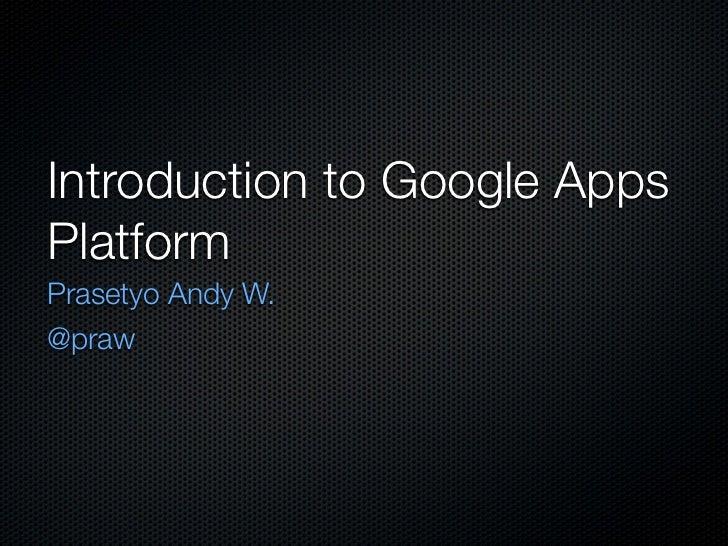 Introduction to Google AppsPlatformPrasetyo Andy W.@praw
