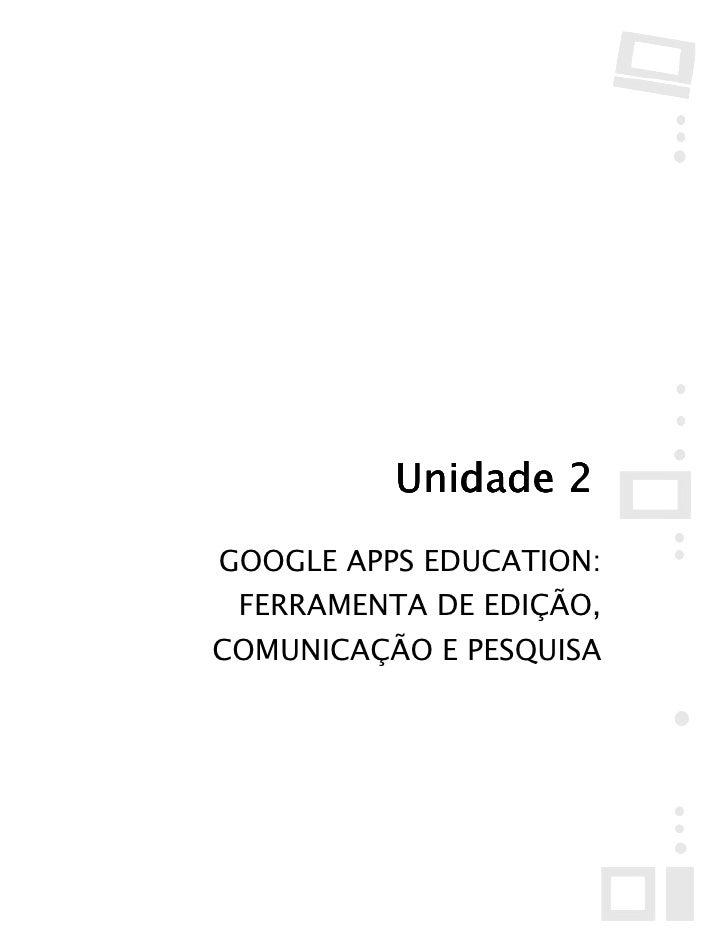Unidade 2 GOOGLE APPS EDUCATION:  FERRAMENTA DE EDIÇÃO, COMUNICAÇÃO E PESQUISA